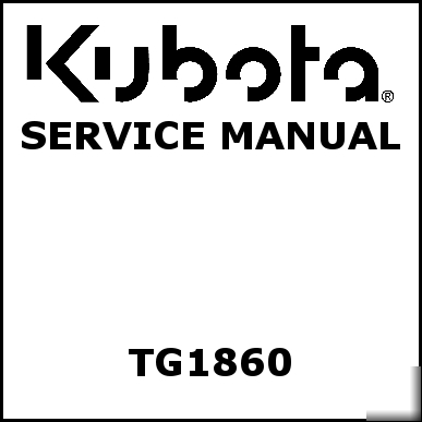 Kubota TG1860 Service Manual We Have Other Manuals on Troubleshooting Diagrams